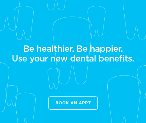 Be Heathier, Be Happier. Use your new dental benefits. - Dentists of Savage